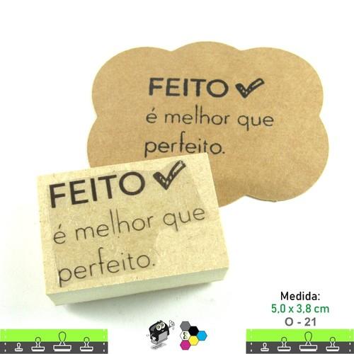 Carimbos Bonitos de Madeira, Linha Artesanal com Frase: Feito é melhor que perfeito - O21