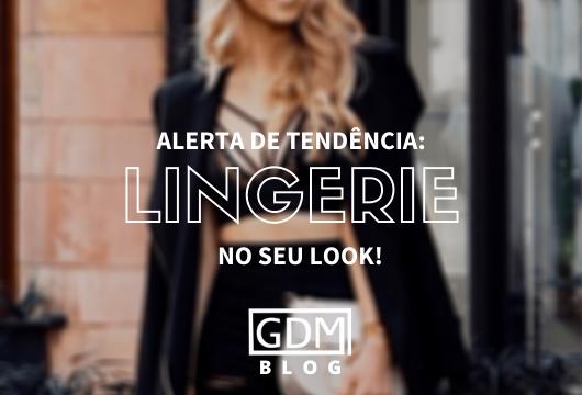 Lingerie no seu look: como usar?