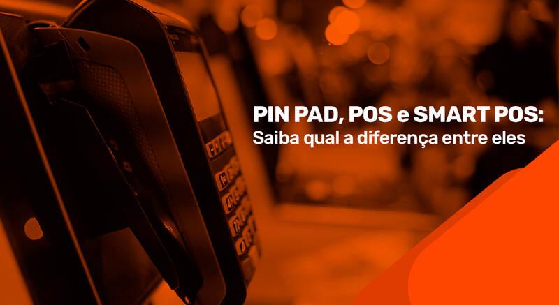 PIN PAD, POS e SMART POS: Saiba qual a diferença entre eles