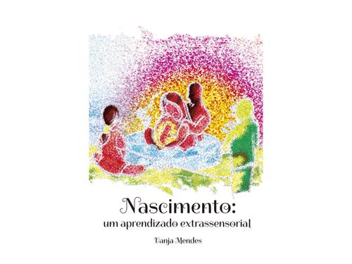 Nascimento: um aprendizado extrassensorial | Vanja Mendes